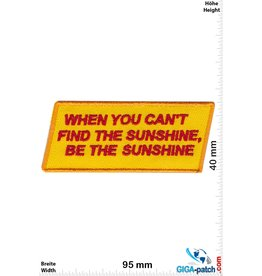 Sprüche, Claims When you can't find the Sunshine, be the Sunshine