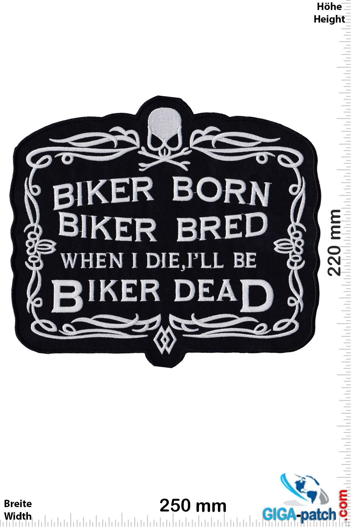 Biker Biker Born Biker Bred When i die, i'll be Biker Dead - 25 cm