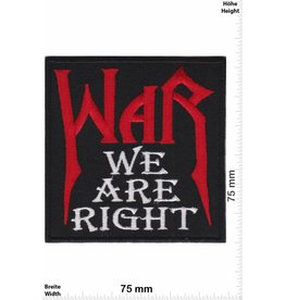 War War - we are right