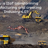 How is IIoT transforming manufacturing and creating the Industry 4.0?