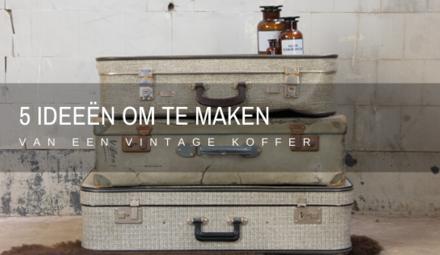 5 Ideeën om te maken van een vintage koffer!