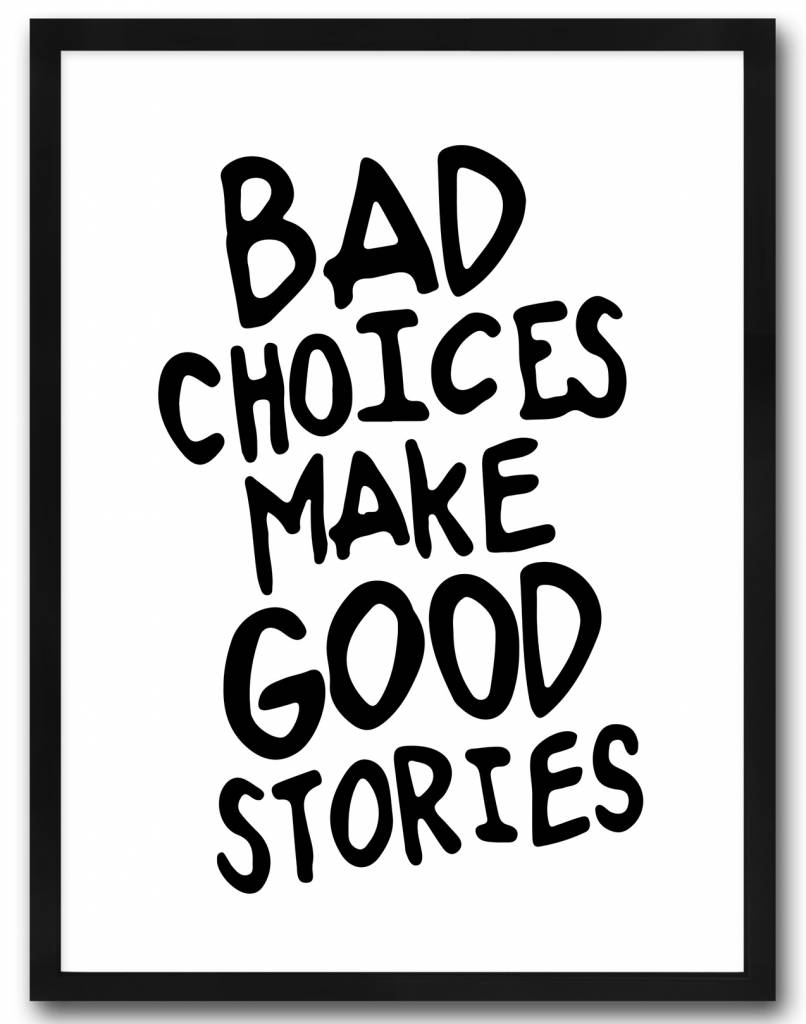 livstil BAD CHOICES MAKE GOOD STORIES