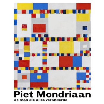 Piet Mondriaan - De man die alles veranderde