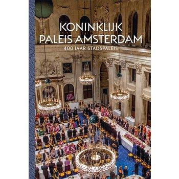 Het Koninklijk Paleis Amsterdam - 400 Jaar stadspaleis