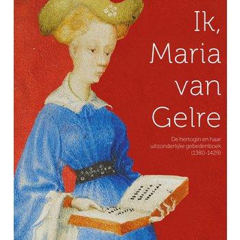 Ik, Maria van GelreHet gebedenboek van Maria van Gelre