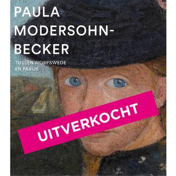 Paula Modersohn-Becker. Tussen Worpswede en Parijs