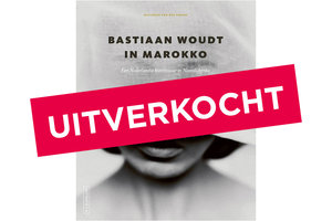 Bastiaan Woudt in Marokko - Een Nederlandse kunstenaar in Noord-Afrika
