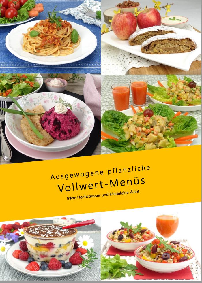 AUSGEWOGENE PFLANZLICHE VOLLWERT-MENÜS - Irène Hochstrasser & Madeleine Wahl
