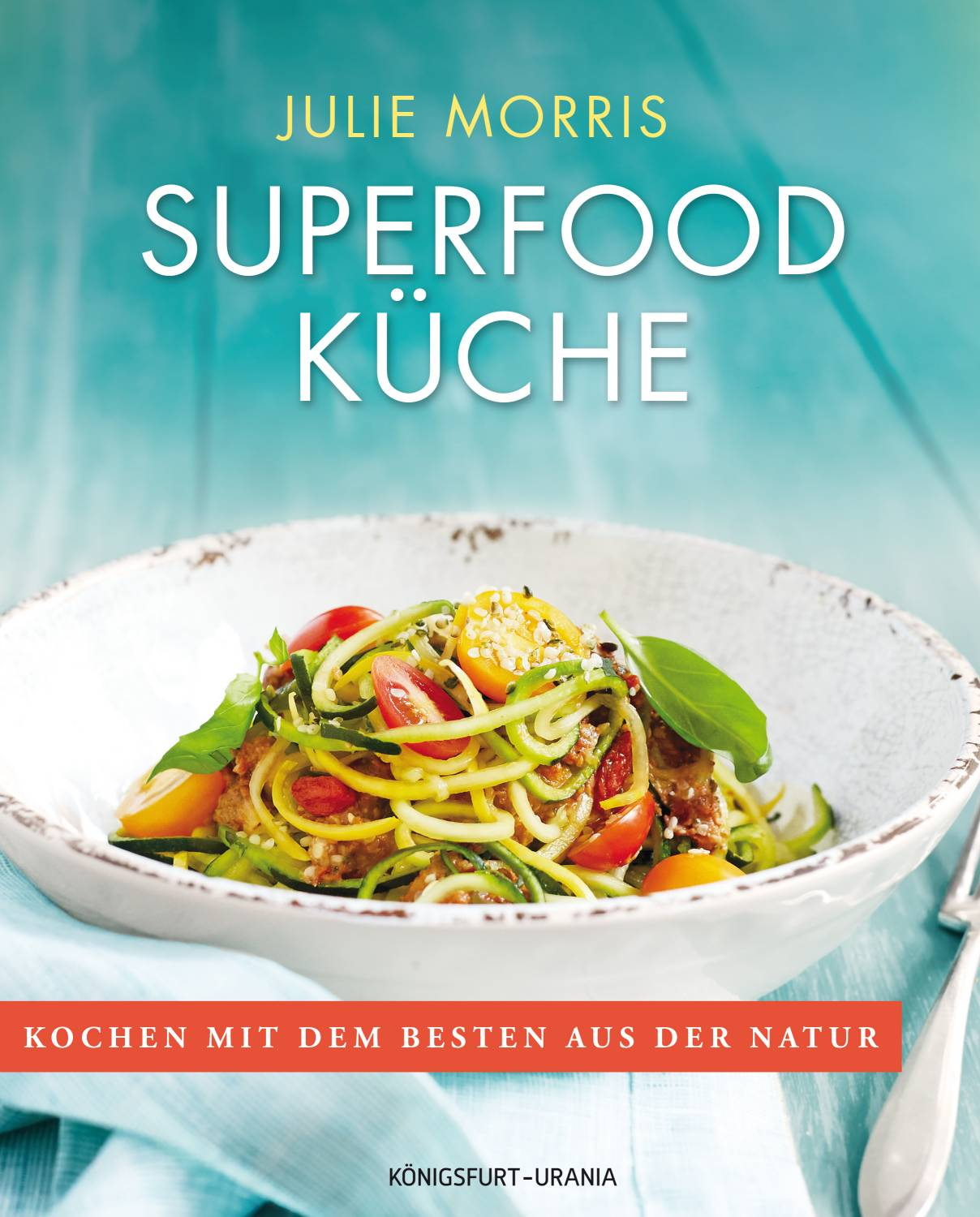 Julie Morris: DIE SUPERFOOD KÜCHE