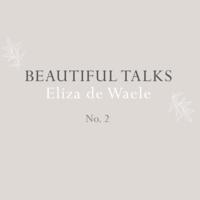 Beautiful Talk: Eliza de Waele