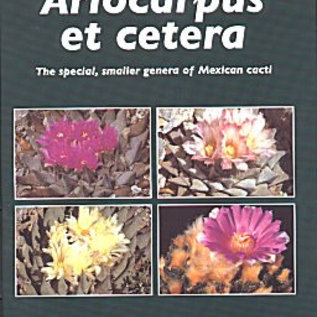 Ariocarpus et cetera The special, smaller genera of Mexican cacti; John Pilbeam & Bill Weightman
