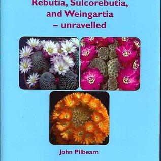 Rebutia, Sulcorebutia and Weingartia - unravelled, John Pilbeam