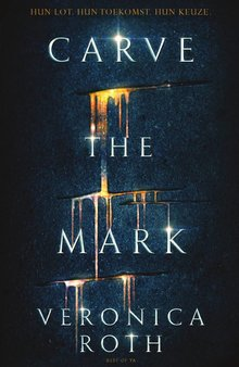 Veronica Roth Carve the mark - Hun lot, hun toekomst, hun keuze