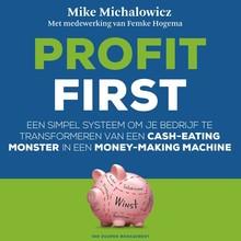 Mike Michalowicz Profit first - Een simpel systeem om je bedrijf te transformeren van een cash-eating monster in een money-making machine