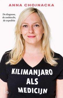 Anna Chojnacka Kilimanjaro als medicijn - De diagnose, de zoektocht, de expeditie