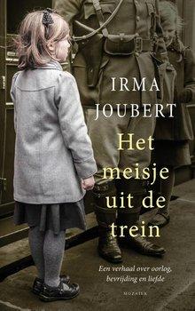 Irma Joubert Het meisje uit de trein - Een verhaal over oorlog, bevrijding en liefde