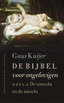 Guus Kuijer De Bijbel voor ongelovigen 2 - Deel 2: De uittocht en de intocht