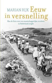 Marian Rijk Eeuw in versnelling - Hoe de fiets voor een maatschappelijke revolutie in Nederland zorgde