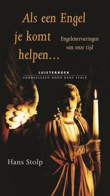 Hans Stolp Als een Engel je komt helpen... - Engelenervaringen van onze tijd