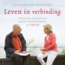 Irene van Lippe-Biesterfeld Leven in verbinding - Prinses Irene in gesprek met prof. dr. Matthijs Schouten over mens-zijn