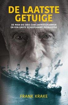 Frank Krake De laatste getuige - De man die drie concentratiekampen en een grote scheepsramp overleefde