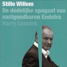 Harry Lensink Stille Willem - De dodelijke spagaat van vastgoedbaron Endstra