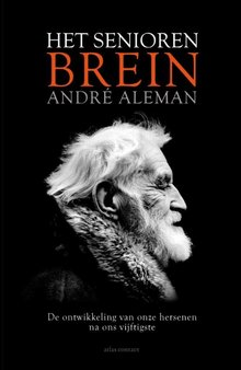 André Aleman Het seniorenbrein - De ontwikkeling van onze hersenen na ons vijftigste