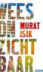 Murat Isik Wees onzichtbaar