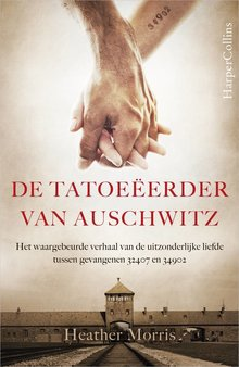 Heather Morris De tatoeeerder van Auschwitz - Het waargebeurde verhaal van de uitzonderlijke liefde tussen gevangenen 32407 en 34902