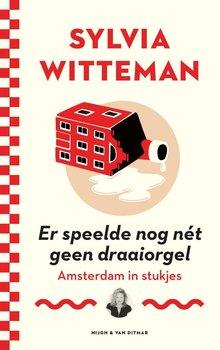 Sylvia Witteman Er speelde nog nét geen draaiorgel - Amsterdam in stukjes