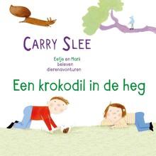 Carry Slee Een krokodil in de heg - Eefje en Mark beleven dierenavonturen