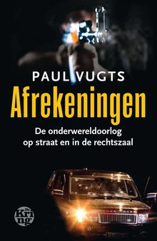 Paul Vugts Afrekeningen - De onderwereldoorlog op straat en in de rechtzaal
