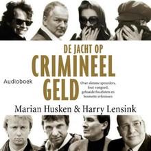 Harry Lensink De jacht op crimineel geld - Over slimme speurders, fout vastgoed, gehaaide fiscalisten en besmette erfenissen