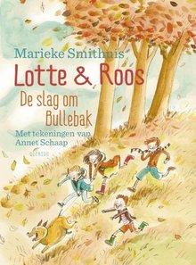 Marieke Smithuis Lotte & Roos. De slag om Bullebak