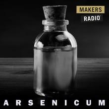MakersRadio Arsenicum - MakersRadio #3