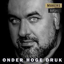 MakersRadio Onder hoge druk - MakersRadio #8