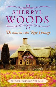 Sherryl Woods De zussen van Rose Cottage - De Rose Cottage verhalen