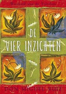 Don Miguel Ruiz De vier inzichten - Wijsheid van de Tolteken