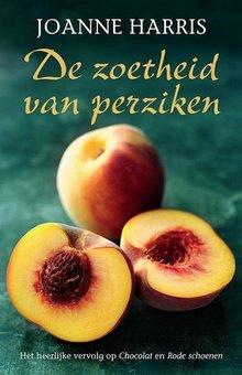 Joanne Harris De zoetheid van perziken - Het heerlijke vervolg op Chocolat en Rode schoenen