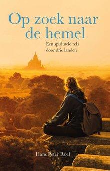 Hans Peter Roel Op zoek naar de hemel - Een spirituele reis door drie landen