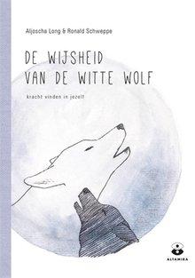 Aljoschja Long; Ronald Schweppe De wijsheid van de witte wolf - Kracht vinden in jezelf