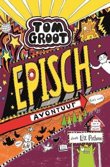 Liz Pichon Tom Groot 13 - Episch avontuur (echt wel!)
