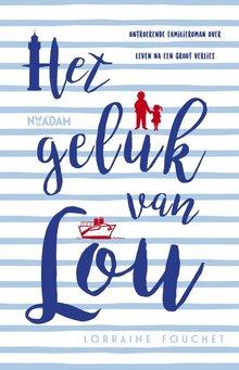 Lorraine Fouchet Het geluk van Lou - Ontroerende familieroman over leven na een groot verlies