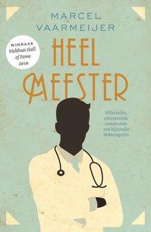 Marcel Vaarmeijer Heelmeester - Hilarische, ontroerende roman over een bijzonder doktersgezin
