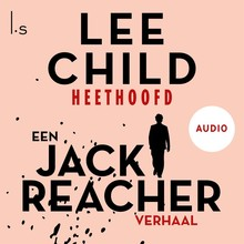 Lee Child Heethoofd - Een Jack Reacher verhaal