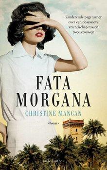 Christine Mangan Fata morgana - Zinderende pageturner over een obsessieve vriendschap tussen twee vrouwen