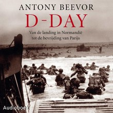 Antony Beevor D-Day - Van de landing in Normandië tot de bevrijding in Parijs
