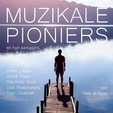 Peter de Ruiter Muzikale pioniers en hun aanjagers - Frank Zappa, André Popp, Raymond Scott, Dick Raaijmakers en Tom Dissevelt