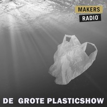MakersRadio De grote plasticshow - MakersRadio