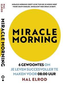 Hal Elrod Miracle Morning - 6 gewoontes om je leven succesvoller te maken voor 08:00